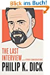 Philip K. Dick: The Last Interview: a...