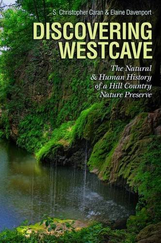 Discovering Westcave: The Natural and Human History of a Hill Country Nature Preserve (Kathie and Ed Cox Jr. Books on Conservation Leadership, sponsored by The Meadows)