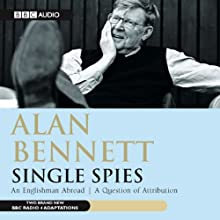 Alan Bennett: Single Spies (Dramatised) Performance by Alan Bennett Narrated by Alan Bennett