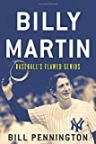 img - for Billy Martin: Baseball's Flawed Genius by Pennington, Bill (2015) Hardcover book / textbook / text book
