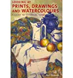 img - for Looking at Prints, Drawings and Watercolours: A Guide to Technical Terms (Paperback) - Common book / textbook / text book