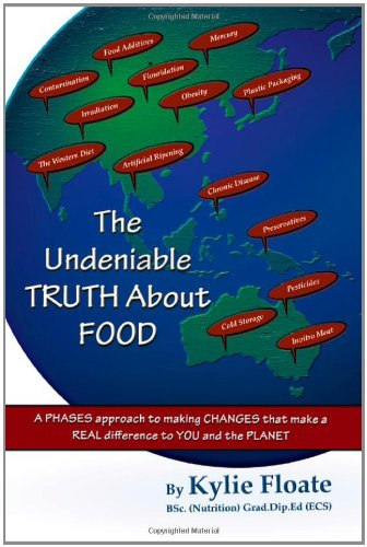The Undeniable Truth about Food: A Phases Approach to Making Changes That Makes a Real Difference to You and the Planet