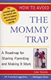 How to Avoid the Mommy Trap: A Roadmap for Sharing Parenting and Making It Work (Capital Ideas) [Paperback]
