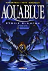 Aquablue, tome 7 : Étoile blanche, seconde partie par Cailleteau