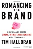 Romancing the Brand: How Brands Create Strong, Intimate Relationships with Consumers