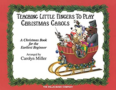 Teaching Little Fingers to Play Christmas Carols: A Christmas Book for the Earliest Beginner