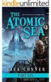 The Atomic Sea: Part Six: Wrath of the Deep: An Epic Fantasy / Science Fiction Adventure Series