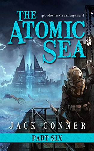 Free Kindle Book : The Atomic Sea: Part Six: Wrath of the Deep: An Epic Fantasy / Science Fiction Adventure Series