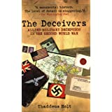 The Deceivers: Allied Military Deception in the Second World War ~ Thaddeus Holt