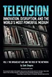 Television: Innovation, Disruption, and the Worlds Most Powerful Medium (The Broadcast Age and the Rise of the Network) (Volume 1)
