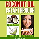 Coconut Oil Breakthrough: Boost Your Brain, Burn the Fat, Build Your Hair Audiobook by BJ Richards Narrated by Jo Nelson