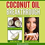 Coconut Oil Breakthrough: Boost Your Brain, Burn the Fat, Build Your Hair | BJ Richards