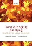 img - for Living with Ageing and Dying: Palliative and End of Life Care for Older People by Merryn Gott (2011-07-07) book / textbook / text book