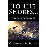 To The Shores ... (The Empire's Corps Book 6) ~ Christopher Nuttall