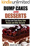 Dump Cakes and Desserts: 33 Easy and Tasty Dump Cake Recipes and Other Desserts (Quick & Easy Desserts)