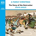 The Story of the Nutcracker (from the Naxos Audiobook 'A Family Christmas') | David Angus