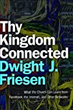 Thy Kingdom Connected: What the Church Can Learn from Facebook, the Internet, and Other Networks (emersion: Emergent Village resources for communities of faith)