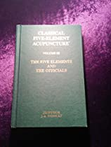 Classical Five-Element Acupuncture, Volume III: The Five Elements and the Officials