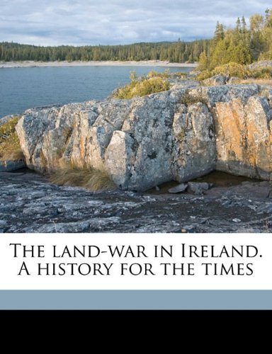 The land-war in Ireland. A history for the times