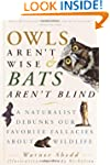 Owls Aren't Wise & Bats Aren't Blind:...
