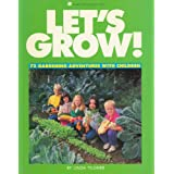 Let's Grow: 72 Gardening Adventures With Children ~ Linda Tilgner