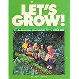 Let's Grow: 72 Gardening Adventures With Children ~ Linda Tilgner