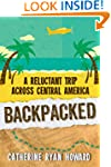 Backpacked: A Reluctant Trip Across C...