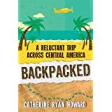 Backpacked: A Reluctant Trip Across Central Americaby Catherine Ryan Howard