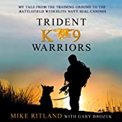 Trident K9 Warriors: My Tale From the Training Ground to the Battlefield with Elite Navy SEAL Canines | [Michael Ritland, Gary Brozek]