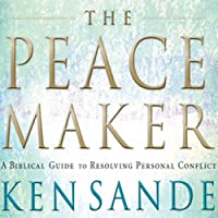 The Peacemaker: A Biblical Guide to Resolving Personal Conflict (       ABRIDGED) by Ken Sande Narrated by Ken Sande