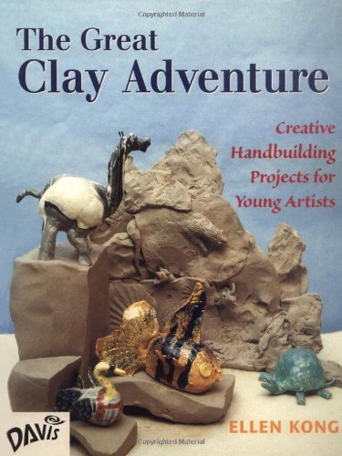 The Great Clay Adventure: Creative Handbuilding Projects For Young Artists