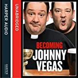Becoming Johnny Vegas (Unabridged)