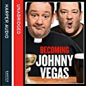 Becoming Johnny Vegas (       UNABRIDGED) by Johnny Vegas Narrated by Johnny Vegas