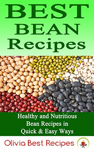 Free Kindle Book : Best Bean Recipes: Healthy and Delicious Bean Recipes in Quick & Easy Ways