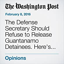 The Defense Secretary Should Refuse to Release Guantanamo Detainees. Here's Why. Other by Gordon England Narrated by Sam Scholl
