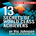 Goal Setting: 13 Secrets of World Class Achievers (       UNABRIDGED) by Vic Johnson Narrated by Sean Pratt
