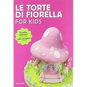 Le torte di Fiorella. For kids [Rilegato]