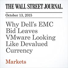 Why Dell's EMC Bid Leaves VMware Looking Like Devalued Currency (       UNABRIDGED) by Dan Gallagher Narrated by Alexander Quincy