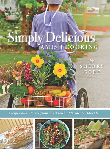 Simply Delicious Amish Cooking: Recipes and stories from the Amish of Sarasota, Florida (The Pinecraft Collection) by Sherry Gore