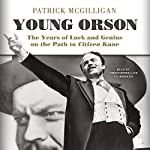 Young Orson: The Years of Luck and Genius on the Path to Citizen Kane | Patrick McGilligan