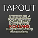 Tapout (Karaoke Instrumental Version) [In the Style of Rich Gang feat. Lil Wayne, Birdman, Mack Maine, Nicki Minaj & Future]