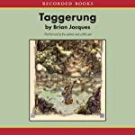 The Taggerung (       UNABRIDGED) by Brian Jacques Narrated by Brian Jacques, Beth Cassidy, Ron Delacruz, Dave Foode, Gordon Halle, Marc Jacques, Nicky Mackay, Billy Maher, Ron Meadows, Angela Mounsey, Rachel Murphy