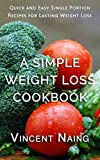 A Simple Weight Loss Cookbook: Quick and Easy Single Portion Recipes for Lasting Weight Loss (Book Sample)