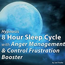 Hypnosis 8 Hour Sleep Cycle with Anger Management, Control Frustration Booster Speech by Joel Thielke Narrated by Joel Thielke