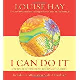 I Can Do It: How To Use Affirmations To Change Your Life (Louise L. Hay Subliminal Mastery)by Louise Hay