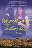 img - for We Just Want to Live Here: A Palestinian Teenager, an Israli Teenager -- an Unlikely Friendship by Rifa'i, Amal, Ainbinder, Odelia, Tempel, Sylke (2003) Paperback book / textbook / text book