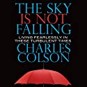 The Sky Is Not Falling: Living Fearlessly in These Turbulent Times (       UNABRIDGED) by Charles Colson Narrated by Alan Sklar