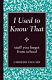 img - for I Used to Know That: Stuff You Forgot From School book / textbook / text book