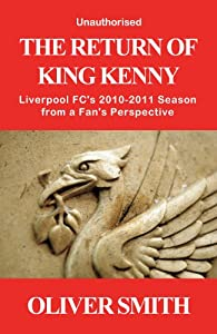 The Return Of King Kenny - Liverpool Fcs 2010-2011 Season From A Fans Perspective Unauthorised by Punked Books