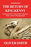 The Return of King Kenny - Liverpool FC's 2010-2011 Season from a Fan's Perspective (Unauthorised)